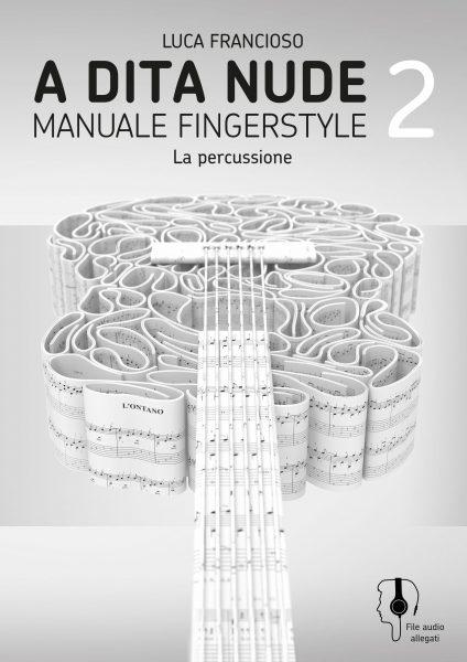 A dita nude 2 – Manuale fingerstyle (la percussione)