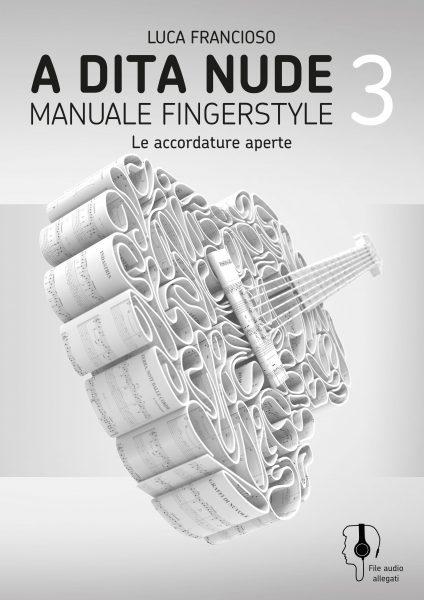 A dita nude 3 – Manuale fingerstyle (le accordature aperte)